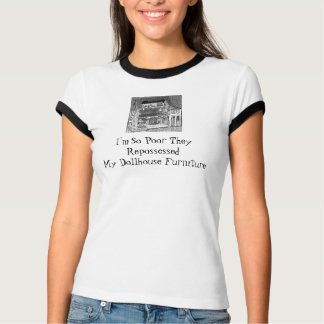 So Poor They Repossessed My Dollhouse Furniture T-Shirt