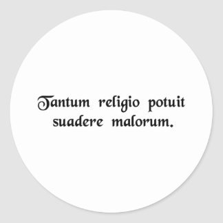 So potent was religion in persuading to evil deeds classic round sticker