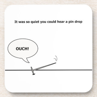 So Quiet You Could Hear a Pin Drop, Ouch! Funny Drink Coasters