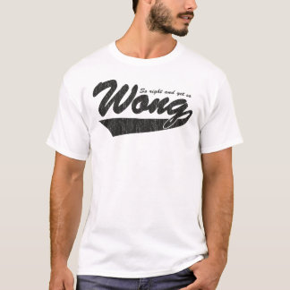 So Right and Yet so Wong. T-Shirt