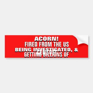 SO SAD FOR OBAMA!! .ACORN IS UNDER INVESTIGATION!! BUMPER STICKER