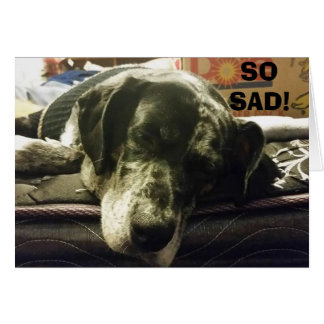SO SAD TO SEE YOU GO - PUP IS JUST SO UNHAPPY CARD