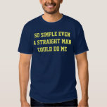 So Simple Even a Straight Man Could Do Me Shirt