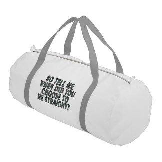 So tell me, when did you CHOOSE to be straight? Gym Bag