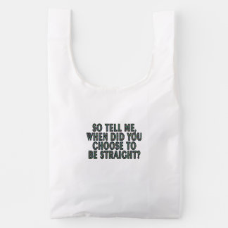 So tell me, when did you CHOOSE to be straight? Reusable Bag