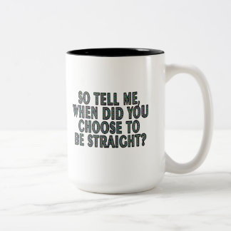 So tell me, when did you CHOOSE to be straight? Two-Tone Coffee Mug