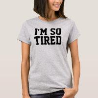 So Tired Tee
