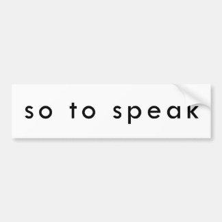 So To Speak Bumper Sticker
