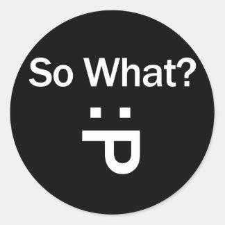 So What? Classic Round Sticker