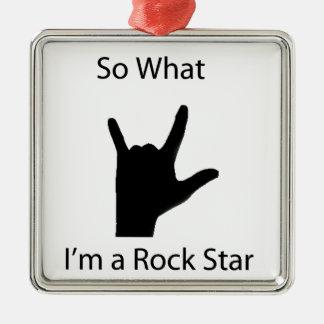 So what I am a rock star Metal Ornament