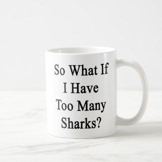 So What If I Have Too Many Sharks? Coffee Mug