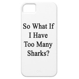 So What If I Have Too Many Sharks? iPhone 5 Cases