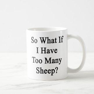 So What If I Have Too Many Sheep Coffee Mug