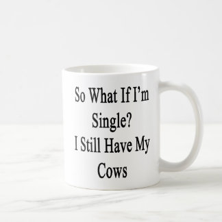 So What If I'm Single I Still Have My Cows Coffee Mug