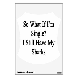 So What If I'm Single I Still Have My Sharks Room Graphic
