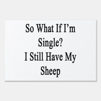 So What If I'm Single I Still Have My Sheep Signs