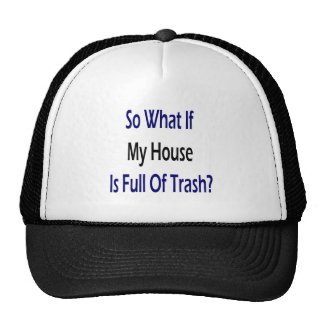 So What If My House Is Full Of Trash Trucker Hat