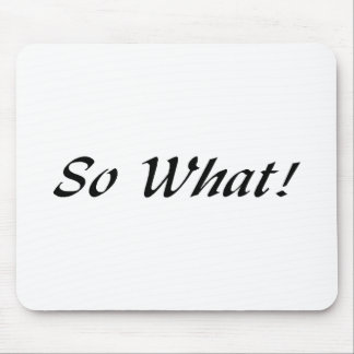 So What! Mouse Pad