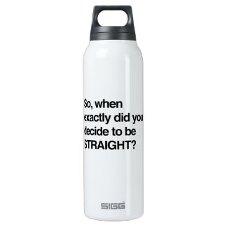 So when did you decide to be straight 16 oz insulated SIGG thermos water bottle