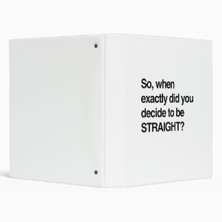 So when did you decide to be straight binders