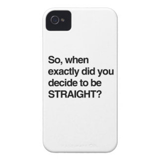 So when did you decide to be straight iPhone 4 cases