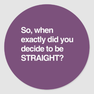 So when did you decide to be straight classic round sticker