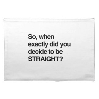 So when did you decide to be straight cloth placemat