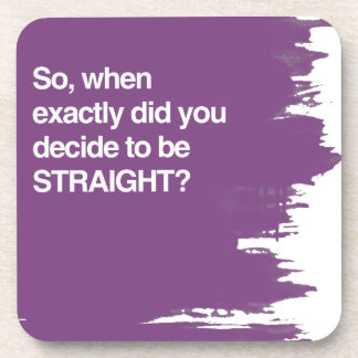 So when did you decide to be straight drink coaster