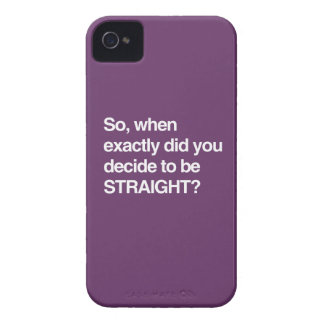 So when did you decide to be straight iPhone 4 covers