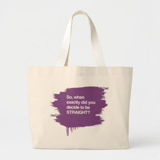 So when did you decide to be straight jumbo tote bag