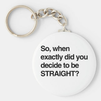 So when did you decide to be straight key chains