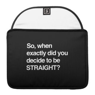 So when did you decide to be straight MacBook pro sleeve