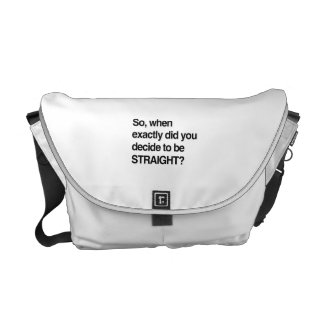 So when did you decide to be straight messenger bag
