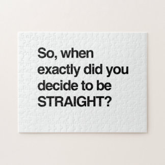 So when did you decide to be straight puzzles