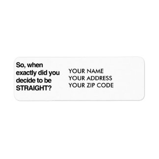 So when did you decide to be straight return address label