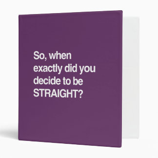 So when did you decide to be straight vinyl binders