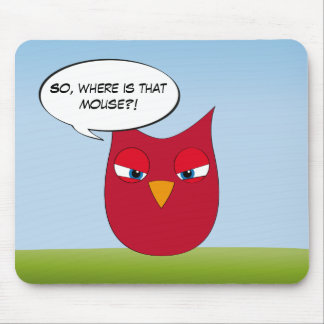 """So, where is that mouse?"" - Angry Red Owl Mousepad"