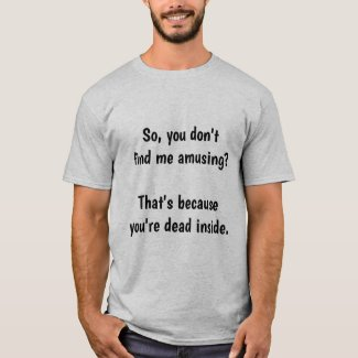 so, you don't find me amusing? T-Shirt