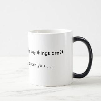 So . . . You don't like the way things are?!I S... Magic Mug