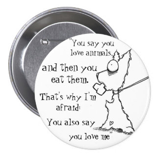 """So You Love Animals"" Vegan Button by Lizzy Love"