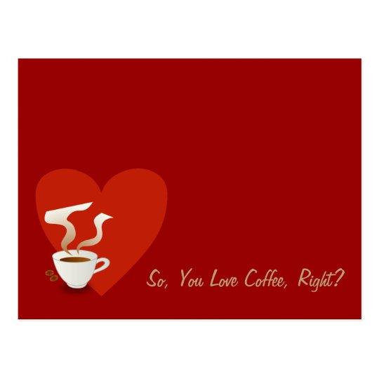 So, You Love Coffee, Right? - postcard