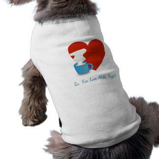 So You Love Milk Right - pet clothing