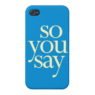 """So You Say"" iPhone 4 Case"