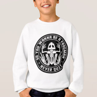 """So You Wanna Be A Frogman """"Never Quit"""" Patch Sweatshirt"""