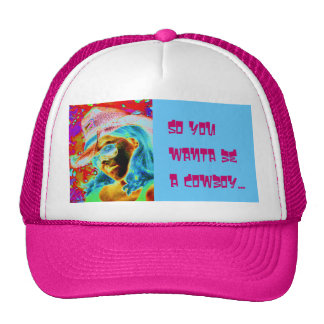 so you wanta be a cowboy... trucker hat