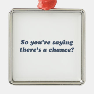 So You're Saying There's a Chance? Square Metal Christmas Ornament