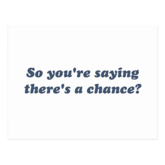So You're Saying There's a Chance? Postcard