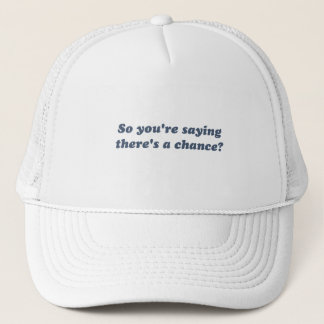So You're Saying There's a Chance? Trucker Hat