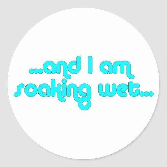 Soaking Wet Light Blue Classic Round Sticker