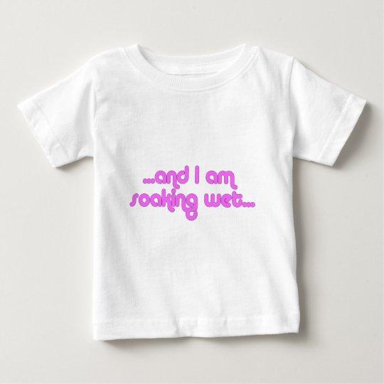 Soaking Wet Pink Baby T-Shirt